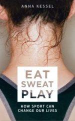 Eat Sweat Play by Anna Kessel
